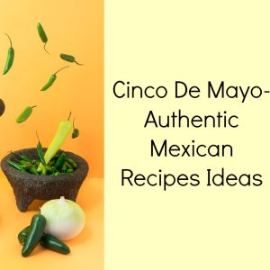 CINCO DE MAYO AUTHENTIC MEXICAN RECIPES IDEAS