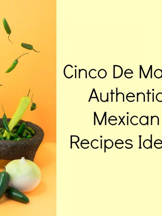 CINCO DE MAYO AUTHENTIC MEXICAN RECIPES IDEAS