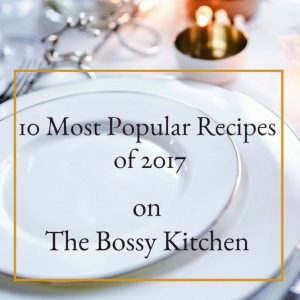 10 Most Popular Recipes of 2017 on The Bossy Kitchen 1