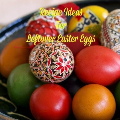 Recipe Ideas For Leftover Easter Eggs