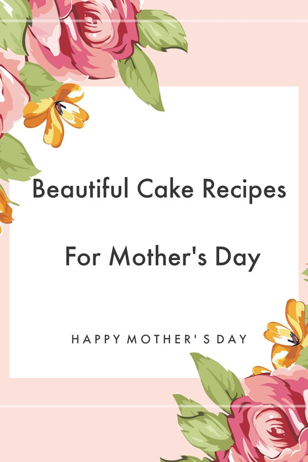 Beautiful Cake Recipes For Mother's Day- Cake Recipes&Ideas For Mother's Day- A collection of beautiful classic cakes from around the world to help you plan for the day. From chocolate cakes to vanilla and strawberry ones, this collection has everything you need to choose from, so bake that beautiful cake for your mom.