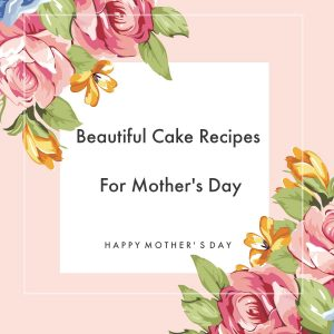 Beautiful Cake Recipes For Mothers Day3