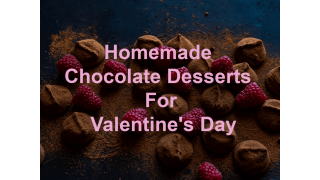 Homemade chocolate desserts for Valentines Day