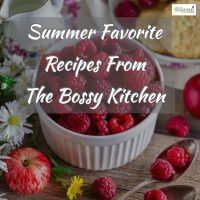 Summer Favorite Recipes From The Bossy Kitchen2