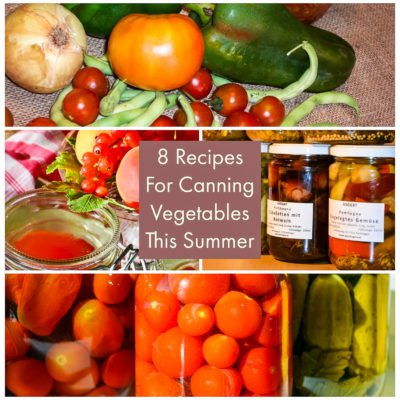 8 Recipes For Canning Vegetables This Summer