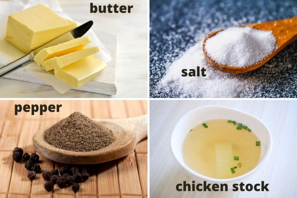 Butter salt pepper and chicken stock