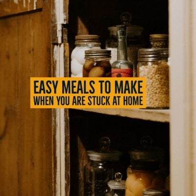 Easy Meals to Make When You Are Stuck at Home